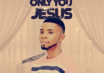 ONLY YOU JESUS BY MAUVINZ WORSHIP
