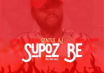 Supoz Be by Gentle Aj