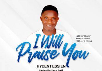I Will Praise You By Hycent Essien